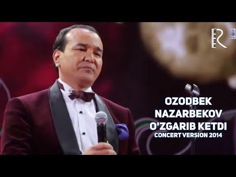 Ozodbek Nazarbekov - O'zgarib ketdi | Озодбек Назарбеков - Узгариб кетди (concert version 2014)