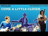 Whales - Come a little closer (Cage the Elephant instrumental cover)