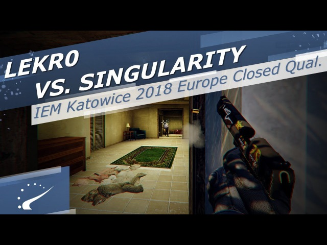 Lekr0 vs. Singularity - IEM Katowice 2018 Europe Closed Qualifier