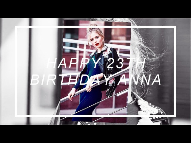 Happy 23th b-day, anna! {perfection}