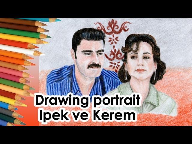 Drawing Ipek Kerem-Ipek ve Kerem portre( Merve Çağıran, Süleyman Felek) Aşk laftan anlamaz