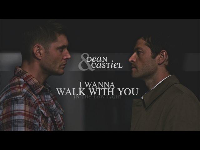 Dean & Castiel ✘ I wanna walk with you.
