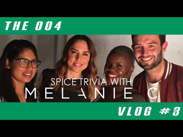 SPICE TRIVIA WITH MELANIE C! | The 004 | VLOG 3