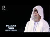 Bojalar - Onam | Божалар - Онам (concert version 2017)