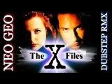 NEO GEO - The X-Files (Dubstep remix)