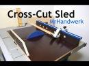 Cross Cut Sled Schiebeschlitten für die Tischkreissäge Anleitung