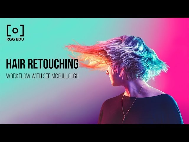 Advanced Hair Retouching Commercial Workflow With Sef McCullough | RGG EDU Retouching Tutorial