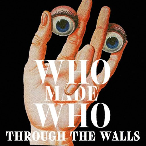 WhoMadeWho альбом Through the Walls