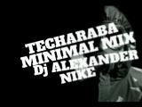 Dj Alexander Nike _ TECHARABA _ (minimal mix)