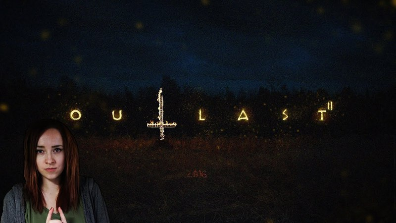 † Outlast II † 1 [Исход. Книга Иова. Плач Иеремии]☆Ночной стрим☆