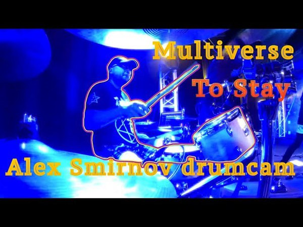 Multiverse - To Stay - Alex Smirnov drumcam