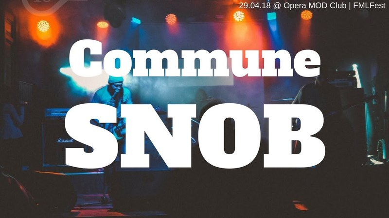 Commune - Snob @ FMLFest - MOD Club SPB | 29.04.18
