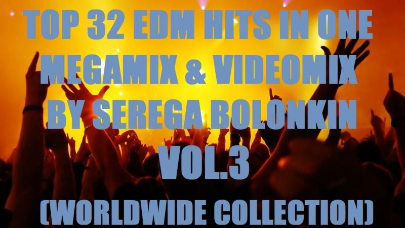 Best 32 EDM Hits In Megamix (VideoMix by Serega Bolonkin) Vol 3