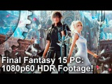 [1080p60 HDR] Final Fantasy 15 PC Benchmark Footage