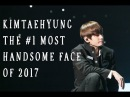 KIM TAEHYUNG THE 1 MOST HANDSOME FACE OF 2017 ( TAETAEisLOVE)