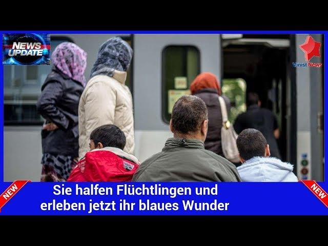 Sie halfen Flüchtlingen und erleben jetzt ihr blaues Wunder
