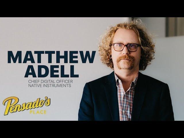 Chief Digital Officer of Native Instruments Matthew Adell Pensado's Place 357