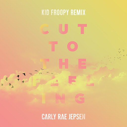 Carly Rae Jepsen альбом Cut To The Feeling (Kid Froopy Remix)