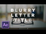 Create a BLURRY LETTER Title in After Effects!