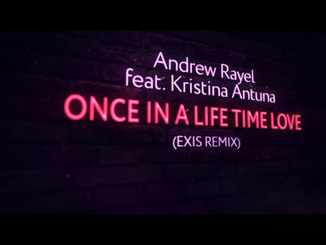 Andrew Rayel feat. Kristina Antuna - Once In A Life Time Love (Exis Extended Remix)