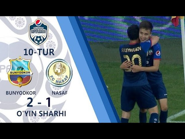 Superliga. 10-tur. Bunyodkor - Nasaf - 2:1 [HD] | O'yin sharhi (04.05.2018)