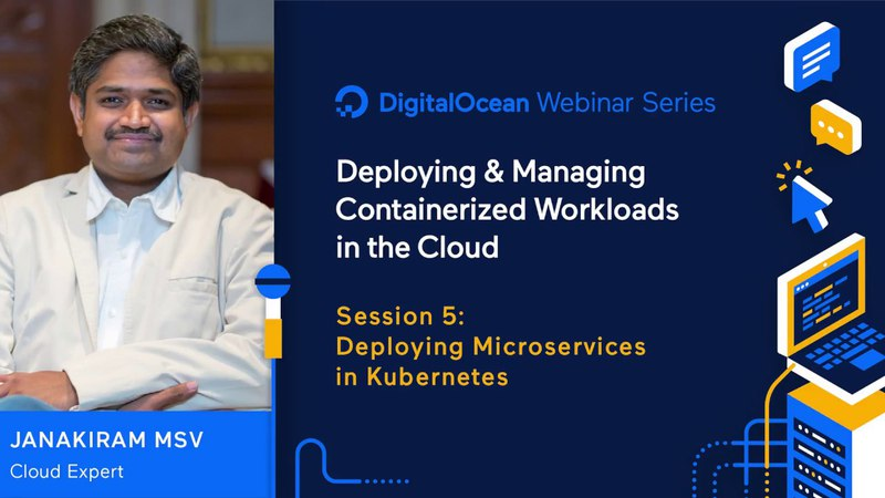 Deploying Microservices in Kubernetes - Webinar by Certified Kubernetes Administrator Janakiram MSV