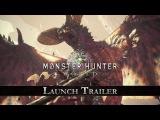 Monster Hunter: World - Launch Trailer