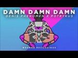 Denis Phenomen &amp Potrykus - Damn Damn Damn (Twerk x Moombahton)
