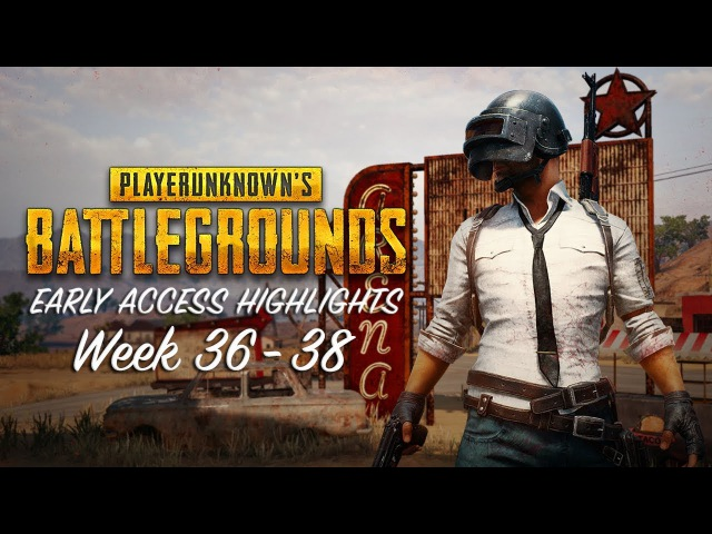 PLAYERUNKNOWN'S BATTLEGROUNDS - Early Access Highlights Week 36-38