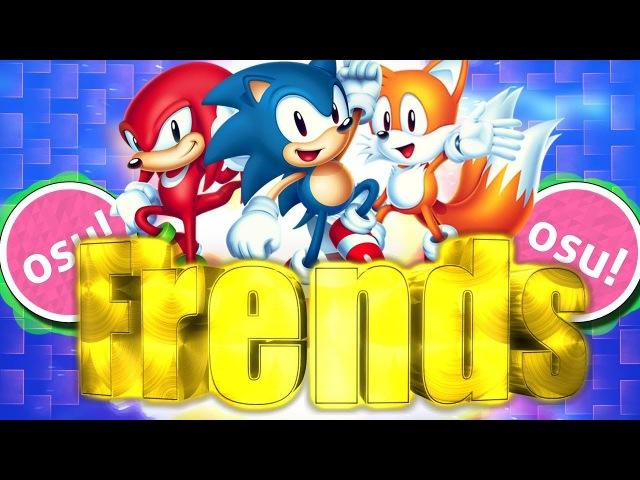 Osu! ▶ Sonic Mania ▶ Frends.