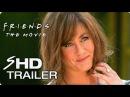 FRIENDS Movie Teaser Trailer Concept Jennifer Aniston Friends Reunion