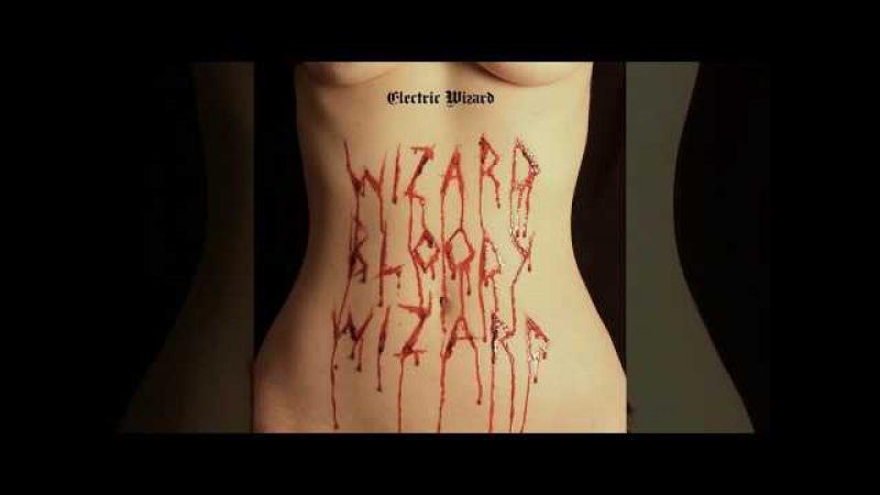 ELECTRIC WIZARD - Wizard Bloody Wizard (2017) (Full Album) 🎵