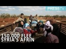 Over 150,000 civilians flee Syria's Afrin since Wednesday