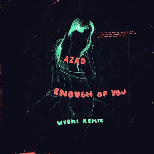 Azad альбом Enough of You (WYOMI Remix)