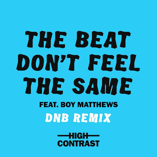 High Contrast альбом The Beat Don't Feel The Same (DNB Remix)