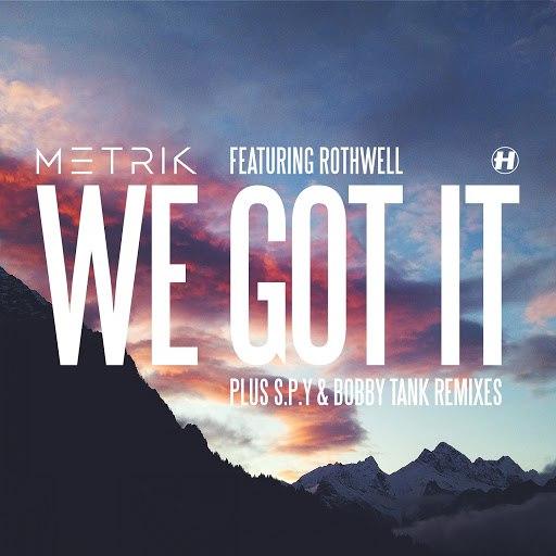 Metrik альбом We Got It (feat. Rothwell)