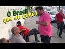 O BRASIL QUE EU QUERO... (PEGADINHA)
