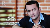Anvar Sanayev - Atirgulimsan Анвар Санаев - Атиргулимсан (music version)