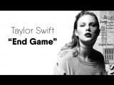 Taylor Swift - End Game. feat. Ed Sheeran, Future