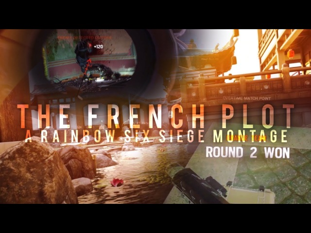 THE FRENCH PLOT | RAINBOW SIX SIEGE MONTAGE