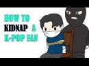 HOW TO KIDNAP A K-POP FAN