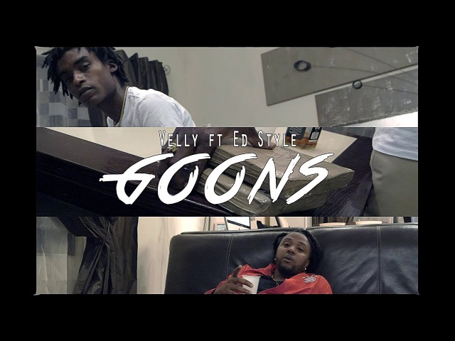 Velly ft Ed Style Goons prod by Lethal Track