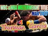 Danny Garcia vs Keith Thurman - Mar. 2017 - WBC &amp WBA World Welterweight Championship