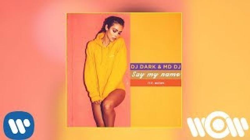 Dj Dark MD Dj - Say My Name   Official Audio