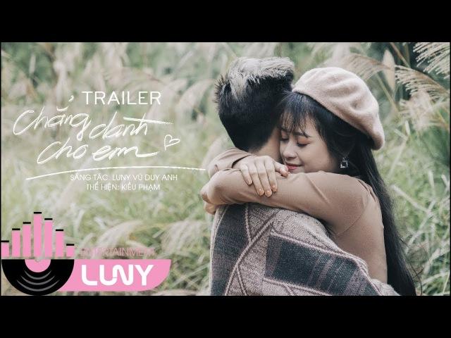 Trailer Official | Chẳng Dành Cho Em - Kiều Phạm | LUNY Entertainment