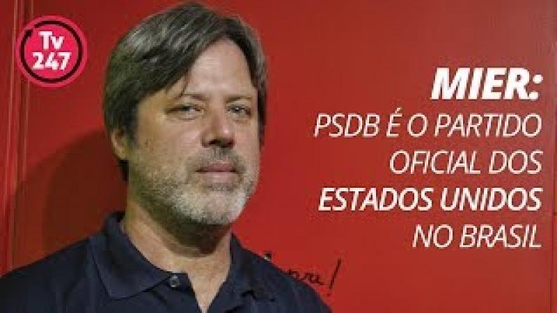 Mier: PSDB é o partido oficial dos Estados Unidos no Brasil