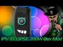 IPV ECLIPSE 200W Box Mod - Неплохо!