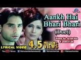 Aankh Hai Bhari Bhari (Duet) - Lyrical Video | Best Bollywood Sad Songs | Tum Se Achcha Kaun Hai