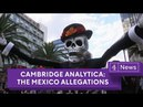 Cambridge Analytica: The Mexico allegations
