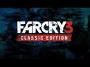 Far Cry 3 Classic Edition | Дебютный трейлер | PS4/XONE | RU